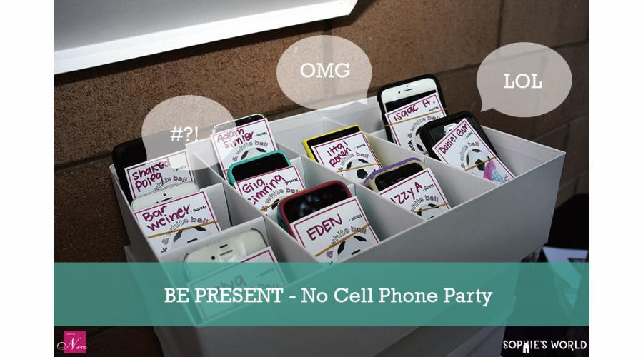Be Present! No Cell Phone Party|sophie-world.com