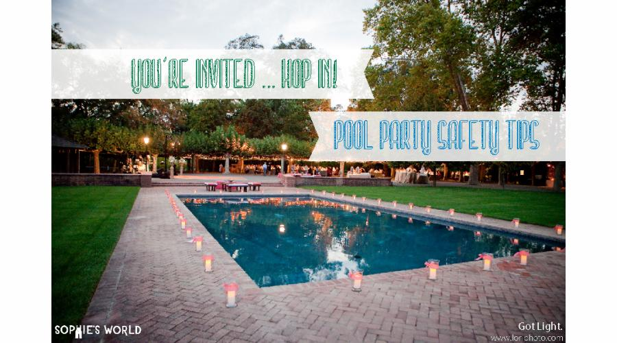 You're Invited ... Hop in|Pool Party Safety Tips|sophie-world.com