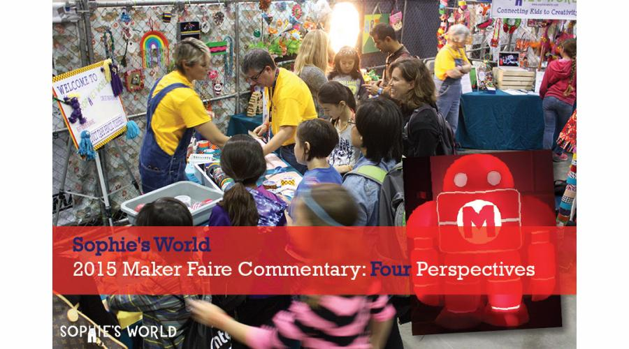 Sophie's World 2015 Maker Faire Commentary: Four Perspectives|sophie-world.com